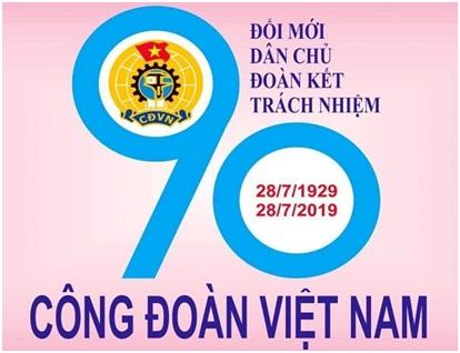 Tuyên truyền kỷ niệm 90 năm Ngày thành lập Công đoàn Việt Nam (28/7/1929-28/7/2019)