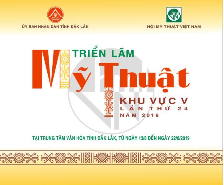 Triển lãm Mỹ thuật Khu vực V, Nam miềm Trung Tây Nguyên lần thứ 24 năm 2019 tại tỉnh Đắk Lắk.