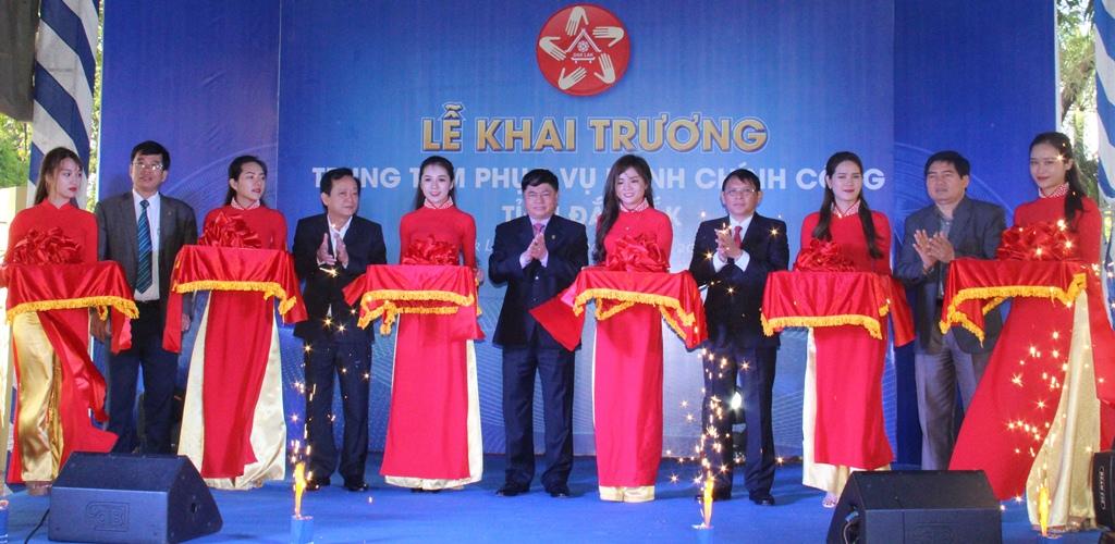 Khai trương Trung tâm phục vụ hành chính công tỉnh Đắk Lắk
