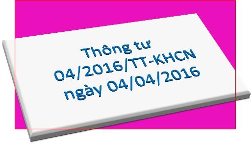 Triển khai Thông tư số 04/2016/TT-BKHCN ngày 04/4/2016 của Bộ Khoa học và Công nghệ