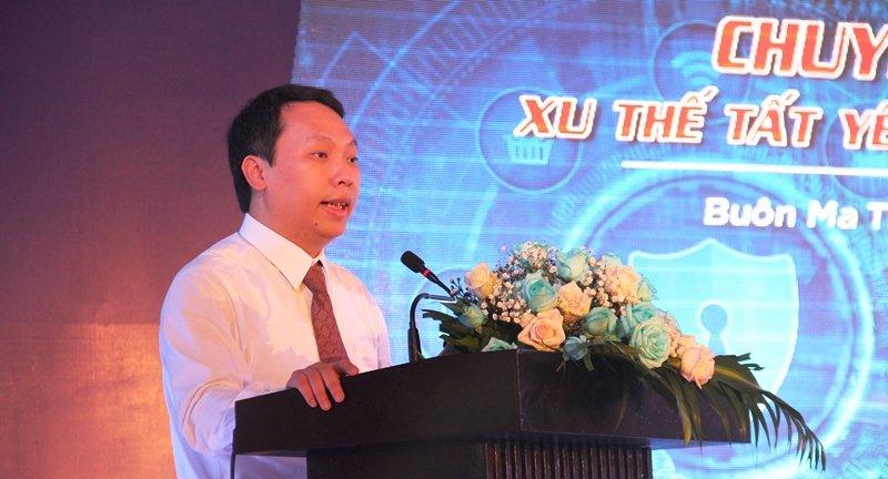 """Thứ trưởng Bộ Thông tin và Truyền thông Nguyễn Huy Dũng: Đắk Lắk cần tập trung vào giải quyết """"Chính quyền số- Kinh tế số- Xã hội số"""""""